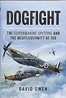 Dogfight: The Supermarine Spitfire and the Messerschmitt Bf109 by David Owen(2015-08-19)