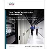 Data Center Virtualization Fundamentals: Understanding Techniques and Designs for Highly Efficient Data Centers with Cisco Ne