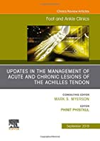 Updates in the Management of Acute and Chronic Lesions of the Achilles Tendon, An issue of Foot and Ankle Clinics of North America, 1e (The Clinics: Orthopedics)