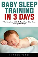 Baby Sleep Training In 3 Days: The Complete Guide To Teach Your Baby Sleep Through The Night [並行輸入品]