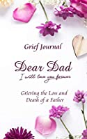 Dear Dad I Will Love You Forever Grief Journal - Grieving the Loss and Death of a Father: Purple Flowers and White Background