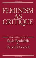 Feminism As Critique : Essays on the Politics of Gender in Late-Capitalist Societies (Feminist Perspectives Ser.) by Drucilla Cornell Seyla Benhabib(1987-09-24)