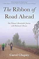 The Ribbon of Road Ahead: One Woman's Remarkable Journey with Parkinson's DIsease