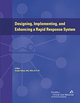 Designing, Implementing, and Enhancing a Rapid Response System by [Sebat MS MD FCCM, Frank]