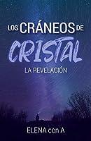 Los cráneos de cristal: La revelación