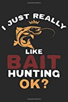 I just really like Bait hunting ok: Seasonal Journal | Lined notebook for your season | Perfect idea gift to write experience and memories for Hunter, Explorer and Wild life persons