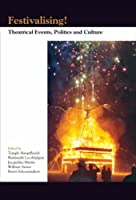 Festivalising!: Theatrical Events, Politics and Culture (Themes in Theatre Collective Approaches to Theatre and Performance)