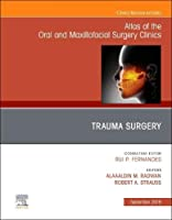 Trauma Surgery, An Issue of Atlas of the Oral & Maxillofacial Surgery Clinics, 1e (The Clinics: Dentistry)