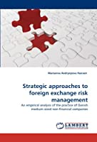 Strategic Approaches to Foreign Exchange Risk Management