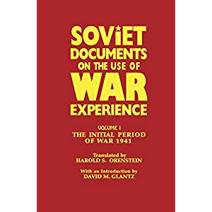 Soviet Documents on the Use of War Experience: Volume One: The Initial Period of War 1941 (Cass Series on the Soviet Study of War)