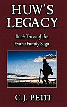 Huw's Legacy: Book Three of the Evans Family Saga by [Petit, C.J.]