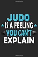 Judo Is A Feeling You Can't Explain: Funny Cool Judo Journal | Notebook | Workbook | Diary | Planner - 6x9 - 120 Quad Paper Pages With An Awesome Comic Quote On The Cover. Cute Gift For Judo Fighters, Athletes, Fans, Clubs and Judo Coaches