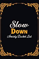 Slow Down Anxiety Bucket List: Bucket List for Exercises to Soothe Stress and Eliminate Anxiety Wherever You Are, Starting and Ending Every Day With Gratitude, Stress Relief Gifts