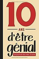 10 ans d'être génial, Le journal de mes 10 ans: Livre d'or 10 ans pour les garçons et les filles, carnet de journal pour écrire des souvenirs de 10 ans (10 ans cadeau anniversaire)