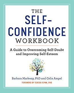 The Self Confidence Workbook: A Guide to Overcoming Self-Doubt and Improving Self-Esteem by [Markway PhD, Barbara , Ampel, Celia]