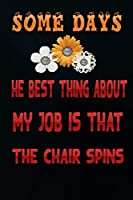 Some days, the best thing about my job is that the chair spins. :(Funny Office Journals) 6X9 - 120 Pages (Gag Gift Blank Lined Journals): Lined notebook Checklists, Guest List