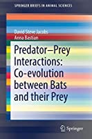 Predator–Prey Interactions: Co-evolution between Bats and Their Prey (SpringerBriefs in Animal Sciences)