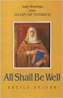 All Shall Be Well: Daily Readings from Julian of Norwich : Revelations of Devine Love