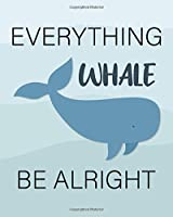 """EVERYTHING WHALE BE ALRIGHT: Inspirational Quotes Phone Call Log Book for Teachers, for Office, 8""""x10"""", 4 Messages Per Page. 120 pages."""