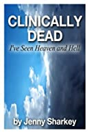Clinically Dead: I've Seen Heaven and Hell