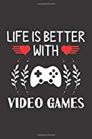 Life Is Better With Video Games: Video Games Lovers Funny Gifts Dot Grid Journal Notebook 6x9 120 Pages