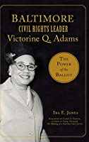 Baltimore Civil Rights Leader Victorine Q. Adams: The Power of the Ballot