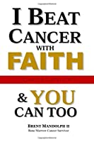 I Beat Cancer With FAITH: & YOU Can Too!!! (FAITH (APPLIED))