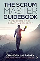 The Scrum Master Guidebook: A Reference for Obtaining Mastery