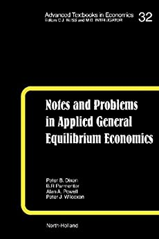 Notes and Problems in Applied General Equilibrium Economics (Advanced Textbooks in Economics Book 32) by [Pearson, K. R., Parmenter, B. R., Powell, A. A., Wilcoxen, P. J., Dixon, P. B.]