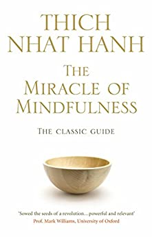 The Miracle Of Mindfulness: The Classic Guide to Meditation by the World's Most Revered Master (Classic Edition) by [Hanh, Thich Nhat]