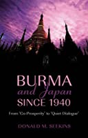 """Burma and Japan Since 1940: From """"Co-prosperity"""" to """"Quiet Dialogue"""" (Nordic Institute of Asian Studies Monograph)"""