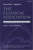 The Classical Association: The First Century 1903-2003 : Supplement to Greece & Rome (New Surveys in the Classics S)