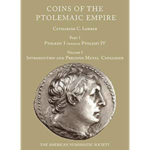 Coins of the Ptolemaic Empire: Ptolemy I Through Ptolemy IV: Precious Metal/Bronze (Numismatic Studies)