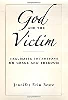 God and the Victim: Traumatic Intrusions on Grace and Freedom (Aar Academy Series)