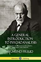 A General Introduction to Psychoanalysis: A History of Psychoanalytic Theory, Treatment and Therapy