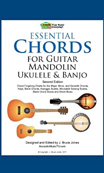 Essential Chords for Guitar, Mandolin, Ukulele and Banjo: 2nd Ed. Chord Fingering Charts for Major, Minor and Seventh Chords, Keys, Barre Chords, Arpeggio Scales, Moveable Soloing Scales by [Jones, J. Bruce]