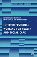 Interprofessional Working for Health and Social Care (Community Health Care Series) by Unknown(1997-06-18)