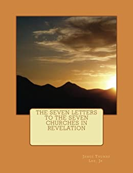 [Lee Jr, James Thomas]のThe Seven Letters to the Seven Churches in Revelation (English Edition)