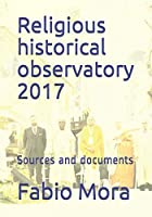 Religious historical observatory 2017: Sources and documents