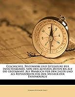 Geschichte, Systematik Und Literature Der Insectenkunde, Von Den Altesten Zeiten Bis Auf Die Gegenwart.