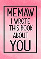 Memaw I Wrote This Book About You: Fill In The Blank With Prompts About What I Love About Memaw,Perfect For Your Memaw's Birthday, Mother's Day or Valentine day
