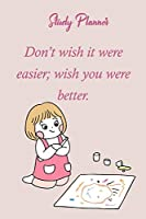 Study Planner: Don't Wish It Were Easier Wish You Were Better