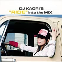 "DJ KAORI'S ""RIDE"" into the MIX"