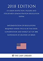 Implementation of Regulations Required Under Title XI of the Food, Conservation and Energy Act of 2008 - Suspension of Delivery of Birds (Us Grain Inspection, Packers and Stockyards Administration Regulation) (Gipsa) (2018 Edition)