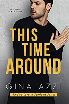 This Time Around: A Second Chance Romance (Finding Love in Scotland Series Book 2) by [Azzi, Gina]