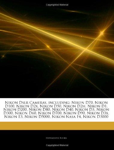 Articles on Nikon Dslr Cameras, Including: Nikon D70, Nikon D100, Nikon D2x, Nikon D50, Nikon D2h, Nikon D1, Nikon D200, Nikon D80, Nikon D40, Nikon D