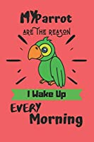 """My Parrot are the reason I wake up every morning: Parrot notebook, parrot gift for men-120 Pages(6""""x9"""") Matte Cover Finish"""