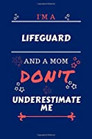 I'm A Lifeguard And A Mom Don't Underestimate Me: Perfect Gag Gift For A Lifeguard Who Happens To Be A Mom And NOT To Be Underestimated! | Blank Lined Notebook Journal | 100 Pages 6 x 9 Format | Office | Work | Job | Humour and Banter | Birthday| Hen | |
