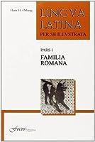 Lingua Latina per se Illustrata, Pars I: Familia Romana (Latin Edition) by Hans H. ?berg(2011-03-01)