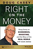 Right on the Money: Doug Casey on Economics, Investing, and the Ways of the Real World with Louis James